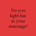 fighting fair in marriage
