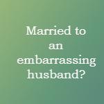 embarrassing husband