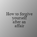 forgiving yourself after an affair