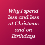 why i spend less at Christmas and on birthdays