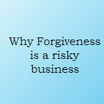 why forgiveness is hard