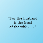 for the husband is the head