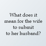 what does it mean for the wife to submit to her husband