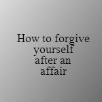 forgiving yourself after an affair