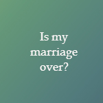 is my marriage over