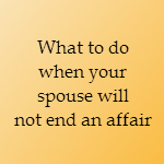 spouse will not end an affair