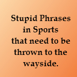 stupid phrases in sports